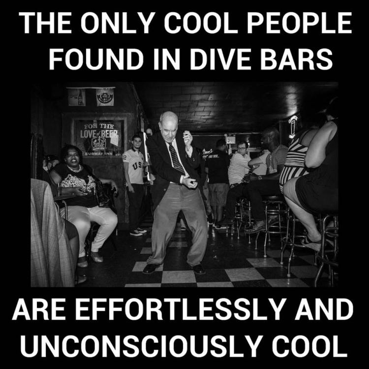 DIve bars are where all the cool kids hang out